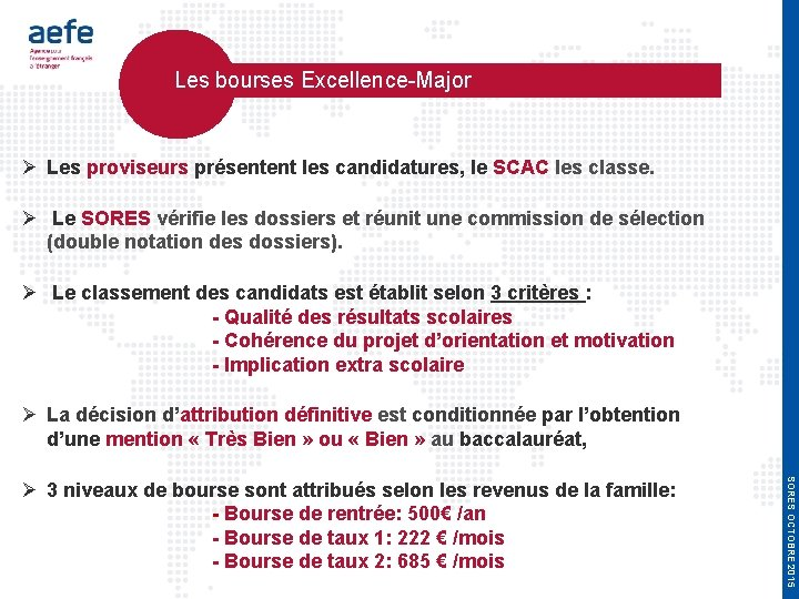 Les bourses Excellence-Major Les proviseurs présentent les candidatures, le SCAC les classe. Le