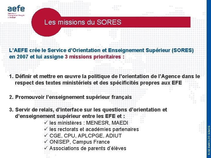 Les missions du SORES L'AEFE crée le Service d'Orientation et Enseignement Supérieur (SORES)