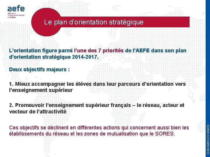 Le plan d'orientation stratégique L'orientation figure parmi l'une des 7 priorités de l'AEFE