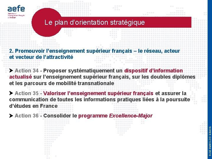 Le plan d'orientation stratégique 2. Promouvoir l'enseignement supérieur français – le réseau, acteur