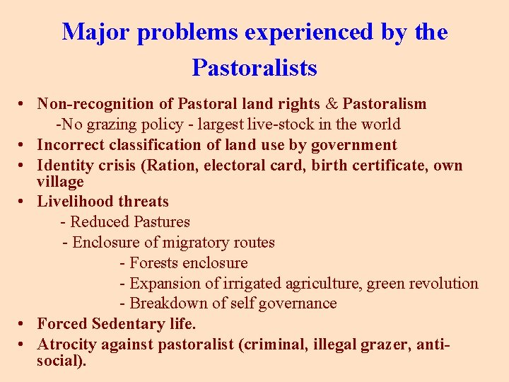 Major problems experienced by the Pastoralists • Non-recognition of Pastoral land rights & Pastoralism