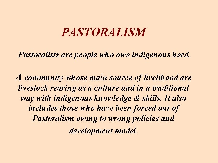 PASTORALISM Pastoralists are people who owe indigenous herd. A community whose main source of