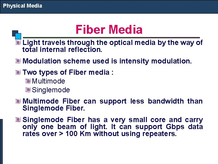 Physical Media Fiber Media Light travels through the optical media by the way of
