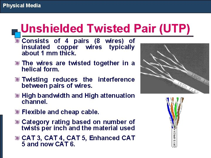 Physical Media Unshielded Twisted Pair (UTP) Consists of 4 pairs (8 wires) of insulated