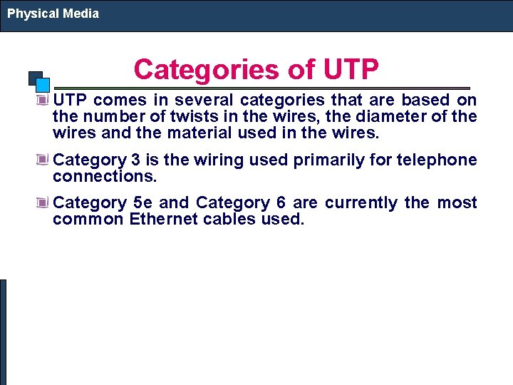 Physical Media Categories of UTP comes in several categories that are based on the