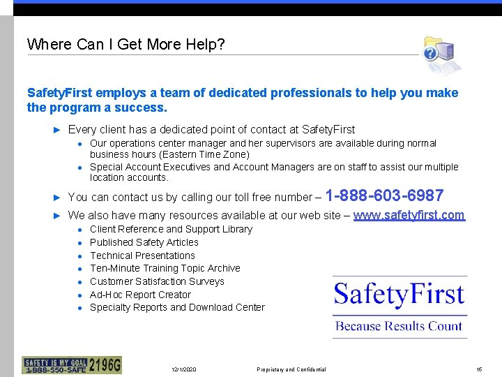 Where Can I Get More Help? Safety. First employs a team of dedicated professionals