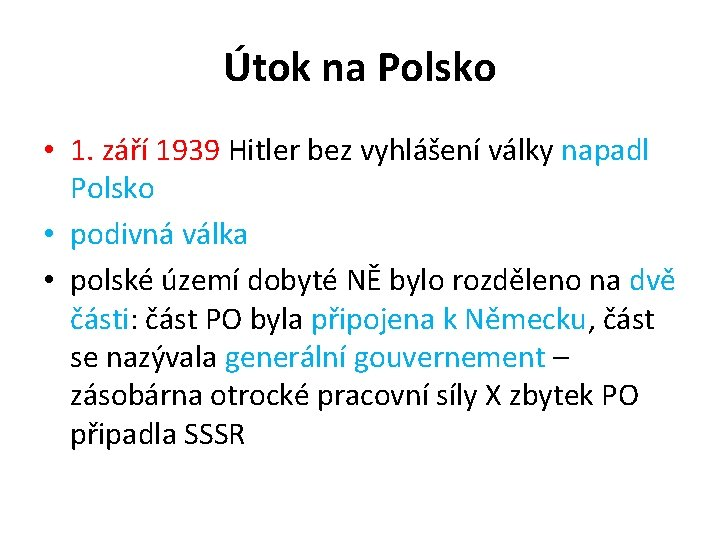Útok na Polsko • 1. září 1939 Hitler bez vyhlášení války napadl Polsko •