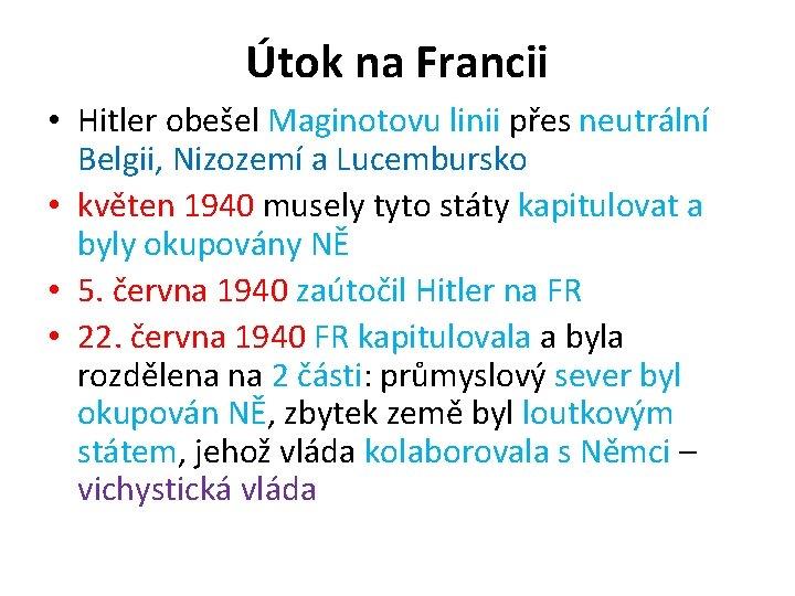 Útok na Francii • Hitler obešel Maginotovu linii přes neutrální Belgii, Nizozemí a Lucembursko