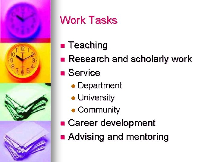 Work Tasks Teaching n Research and scholarly work n Service n Department l University