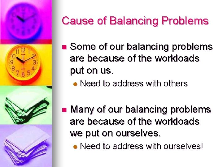 Cause of Balancing Problems n Some of our balancing problems are because of the
