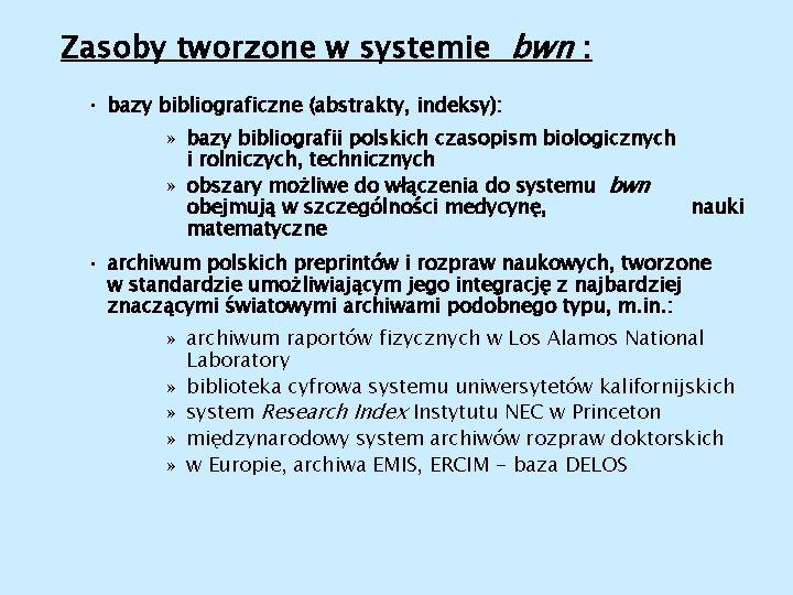 Zasoby tworzone w systemie bwn : • bazy bibliograficzne (abstrakty, indeksy): » bazy bibliografii