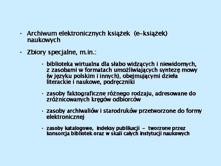 • Archiwum elektronicznych książek (e-książek) naukowych • Zbiory specjalne, m. in. : •