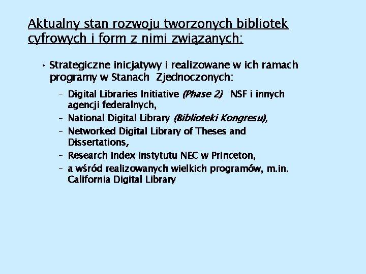Aktualny stan rozwoju tworzonych bibliotek cyfrowych i form z nimi związanych: • Strategiczne inicjatywy