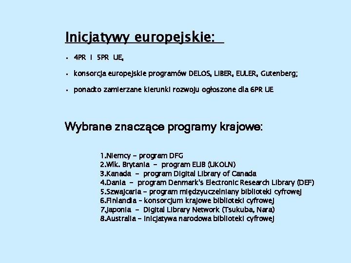 Inicjatywy europejskie: • 4 PR i 5 PR UE, • konsorcja europejskie programów DELOS,