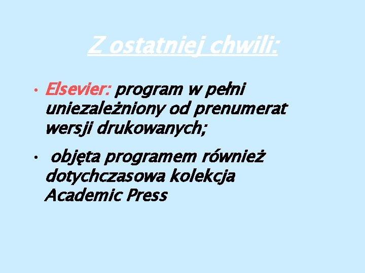 Z ostatniej chwili: • Elsevier: program w pełni uniezależniony od prenumerat wersji drukowanych; •