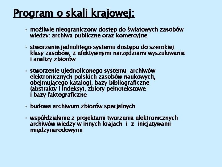 Program o skali krajowej: • możliwie nieograniczony dostęp do światowych zasobów wiedzy: archiwa publiczne