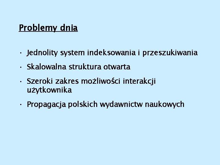 Problemy dnia • Jednolity system indeksowania i przeszukiwania • Skalowalna struktura otwarta • Szeroki