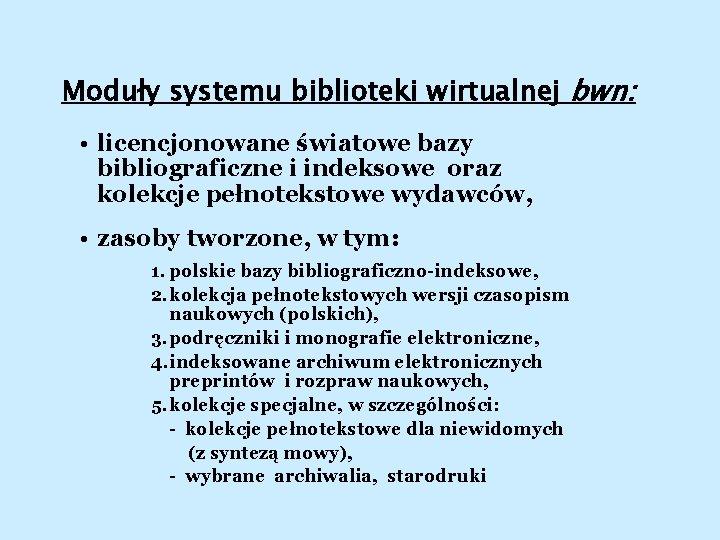 Moduły systemu biblioteki wirtualnej bwn: • licencjonowane światowe bazy bibliograficzne i indeksowe oraz kolekcje