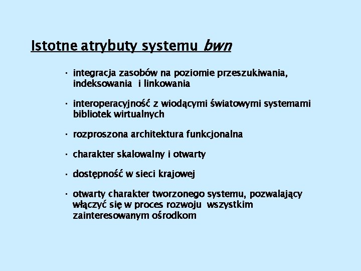 Istotne atrybuty systemu bwn • integracja zasobów na poziomie przeszukiwania, indeksowania i linkowania •
