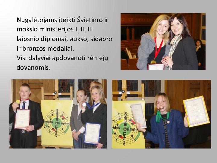 Nugalėtojams įteikti Švietimo ir mokslo ministerijos I, III laipsnio diplomai, aukso, sidabro ir bronzos