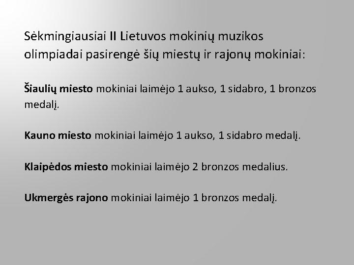 Sėkmingiausiai II Lietuvos mokinių muzikos olimpiadai pasirengė šių miestų ir rajonų mokiniai: Šiaulių miesto