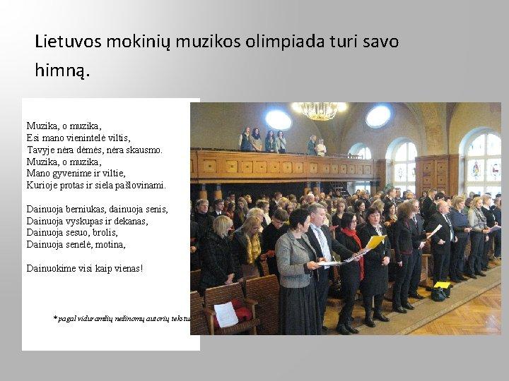 Lietuvos mokinių muzikos olimpiada turi savo himną. Muzika, o muzika, Esi mano vienintelė viltis,