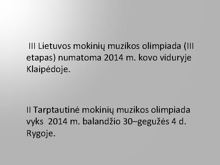 III Lietuvos mokinių muzikos olimpiada (III etapas) numatoma 2014 m. kovo viduryje Klaipėdoje. II