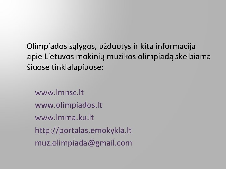 Olimpiados sąlygos, užduotys ir kita informacija apie Lietuvos mokinių muzikos olimpiadą skelbiama šiuose tinklalapiuose: