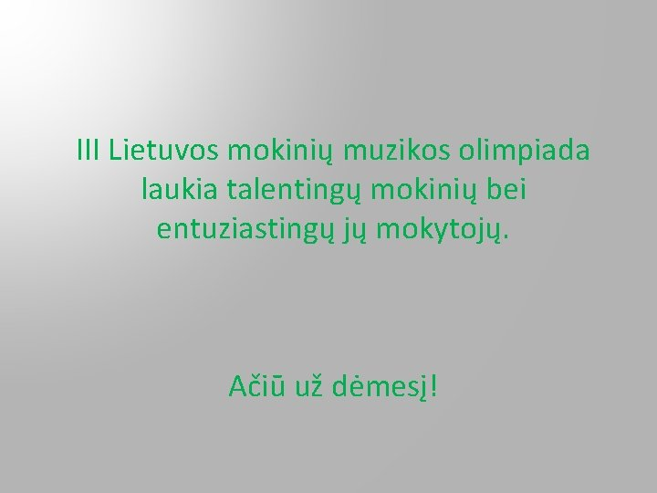 III Lietuvos mokinių muzikos olimpiada laukia talentingų mokinių bei entuziastingų jų mokytojų. Ačiū už