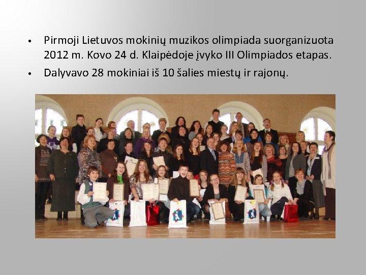 • • Pirmoji Lietuvos mokinių muzikos olimpiada suorganizuota 2012 m. Kovo 24 d.