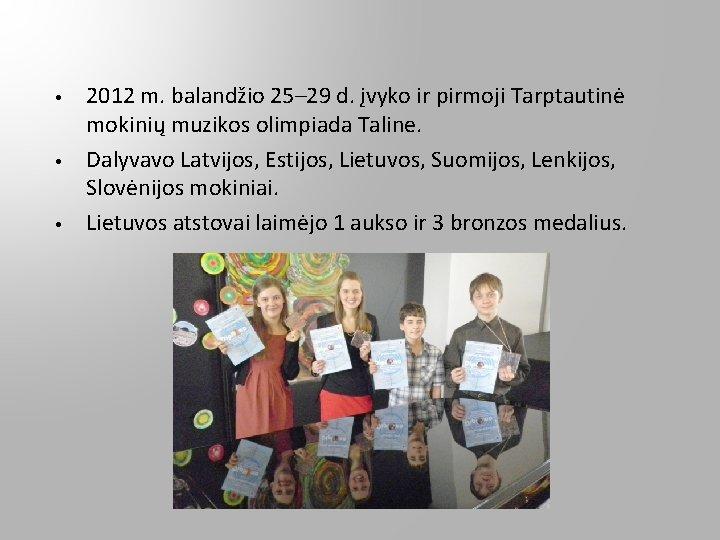 • • • 2012 m. balandžio 25– 29 d. įvyko ir pirmoji Tarptautinė