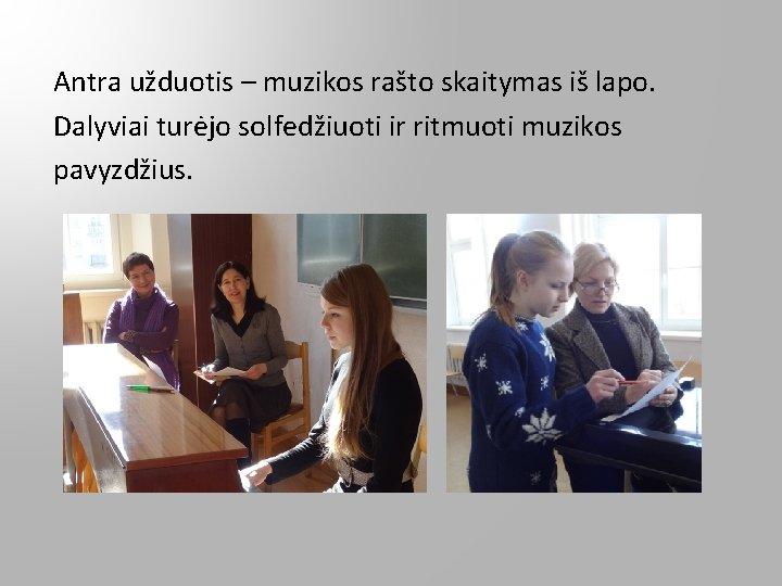 Antra užduotis – muzikos rašto skaitymas iš lapo. Dalyviai turėjo solfedžiuoti ir ritmuoti muzikos