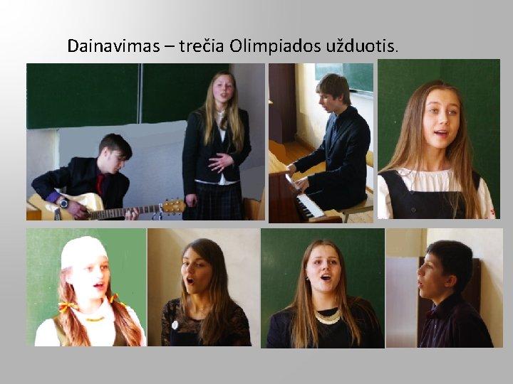 Dainavimas – trečia Olimpiados užduotis.
