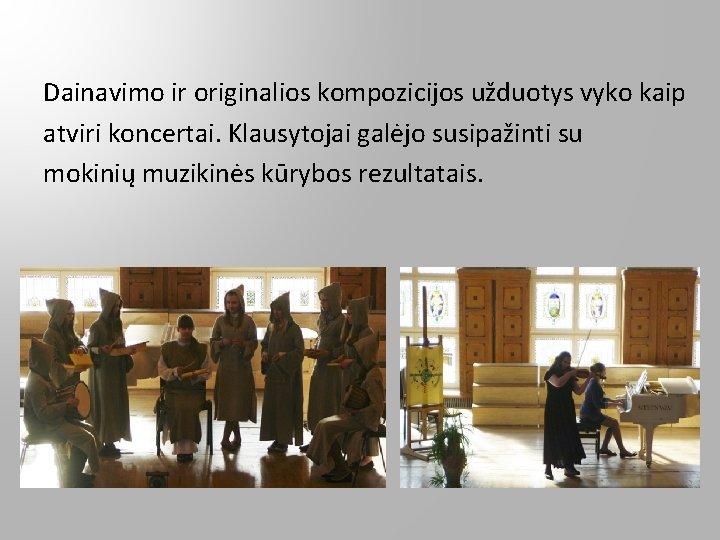 Dainavimo ir originalios kompozicijos užduotys vyko kaip atviri koncertai. Klausytojai galėjo susipažinti su mokinių