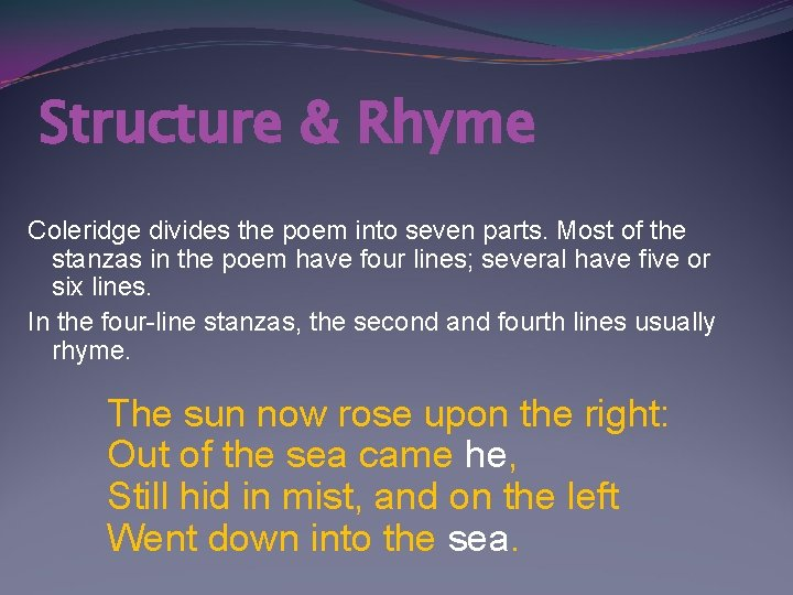 Structure & Rhyme Coleridge divides the poem into seven parts. Most of the stanzas