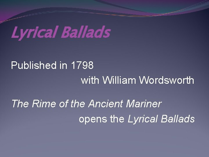 Lyrical Ballads Published in 1798 with William Wordsworth The Rime of the Ancient Mariner