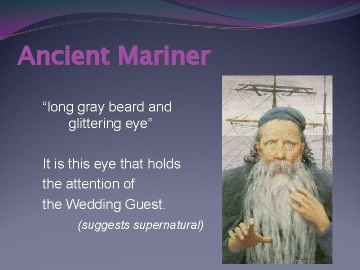 """Ancient Mariner """"long gray beard and glittering eye"""" It is this eye that holds"""