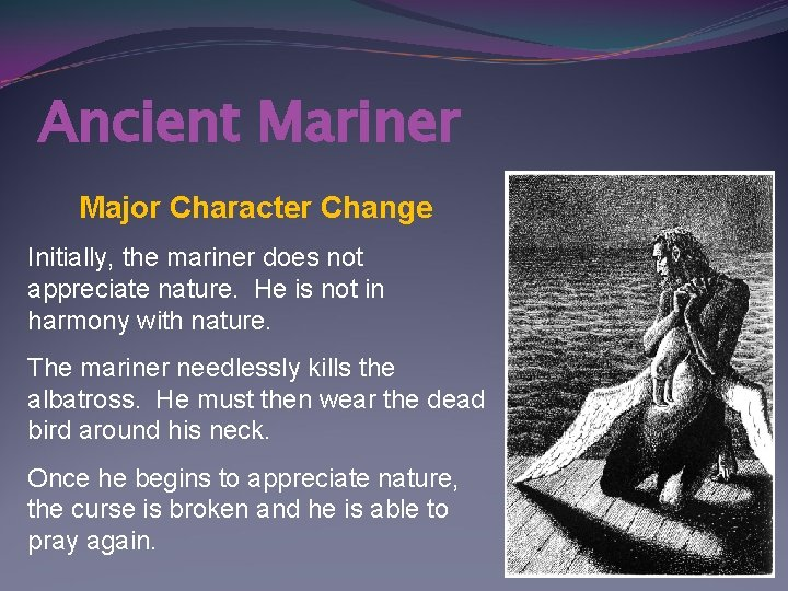 Ancient Mariner Major Character Change Initially, the mariner does not appreciate nature. He is