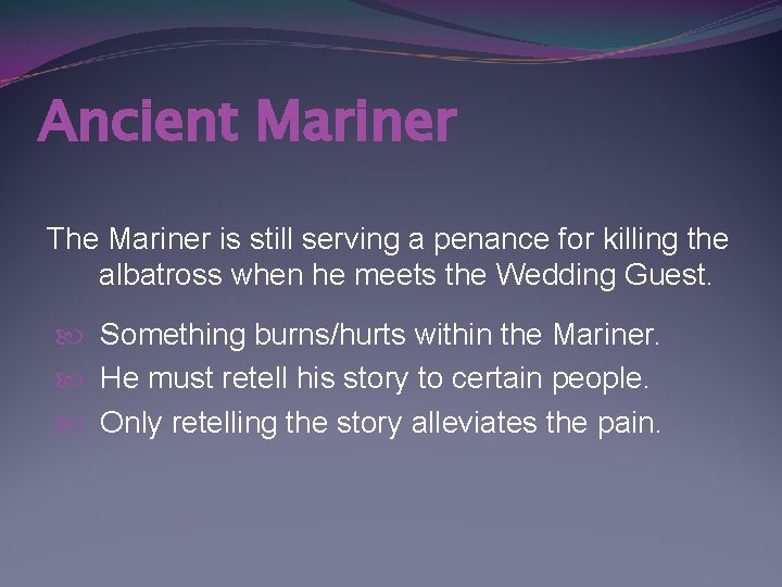 Ancient Mariner The Mariner is still serving a penance for killing the albatross when