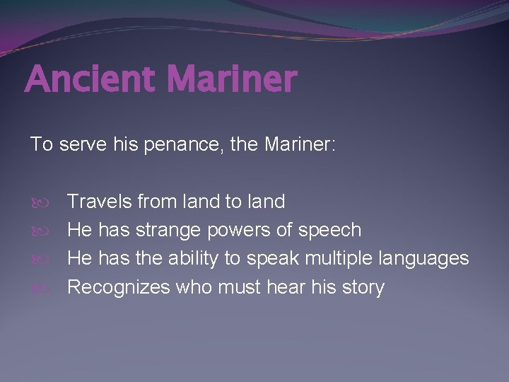 Ancient Mariner To serve his penance, the Mariner: Travels from land to land He