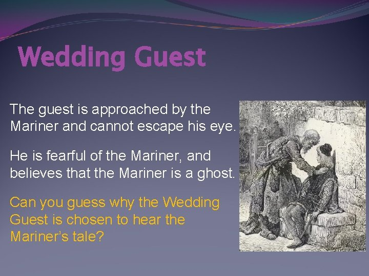 Wedding Guest The guest is approached by the Mariner and cannot escape his eye.