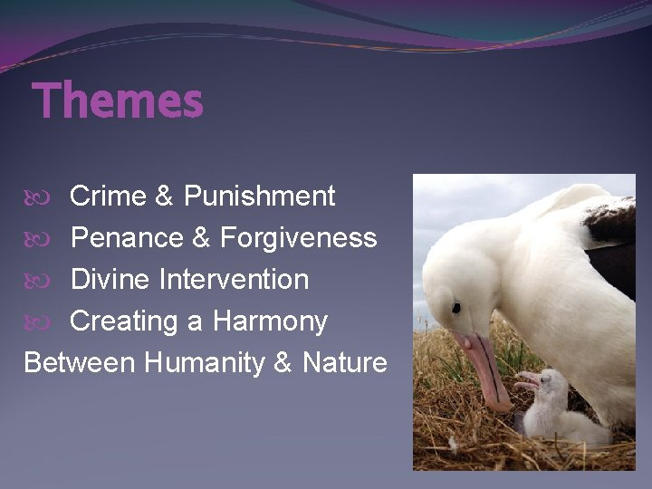 Themes Crime & Punishment Penance & Forgiveness Divine Intervention Creating a Harmony Between Humanity