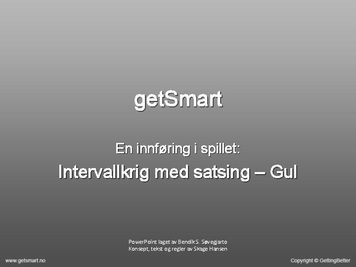 get. Smart En innføring i spillet: Intervallkrig med satsing – Gul Power. Point laget