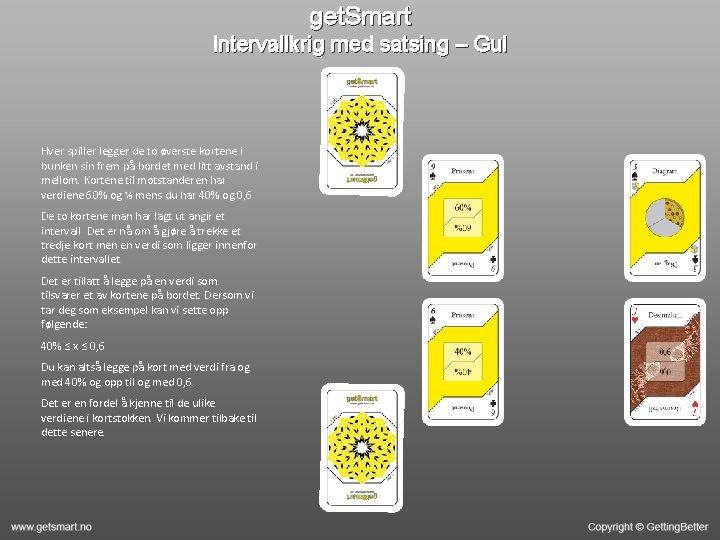 get. Smart Intervallkrig med satsing – Gul Hver spiller legger de to øverste kortene