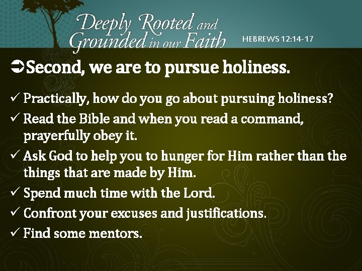 HEBREWS 12: 14 -17 ÜSecond, we are to pursue holiness. ü Practically, how do