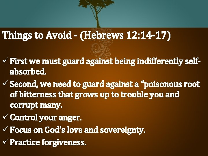 Things to Avoid - (Hebrews 12: 14 -17) ü First we must guard against
