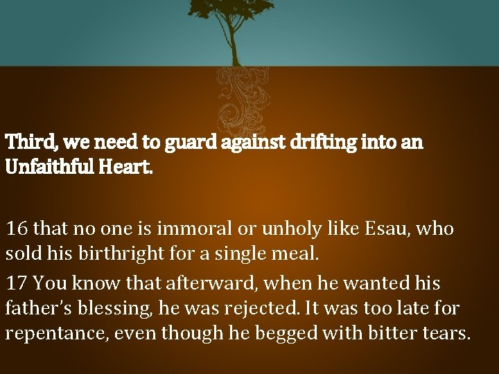 Third, we need to guard against drifting into an Unfaithful Heart. 16 that no