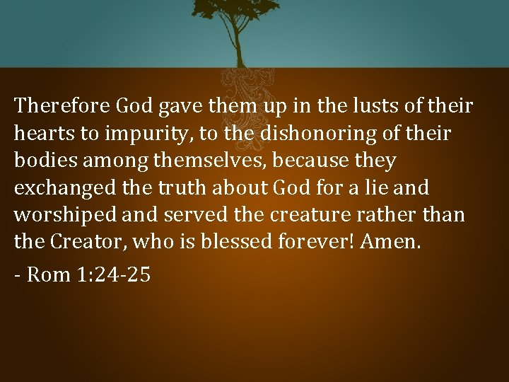 Therefore God gave them up in the lusts of their hearts to impurity, to