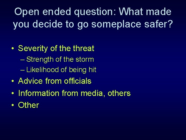 Open ended question: What made you decide to go someplace safer? • Severity of