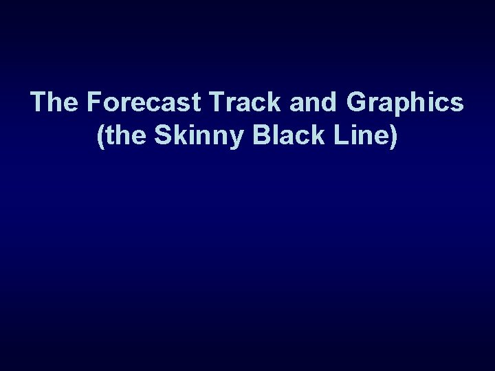 The Forecast Track and Graphics (the Skinny Black Line)